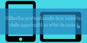utilisation-professionnelle-de-la-tablette-_-reelle-opportunite-ou-effet-de-mode-Artinove
